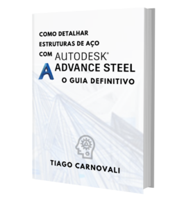 Como acelerar o detalhamento de estruturas metálicas usando o Advance Steel - O guia definitivo